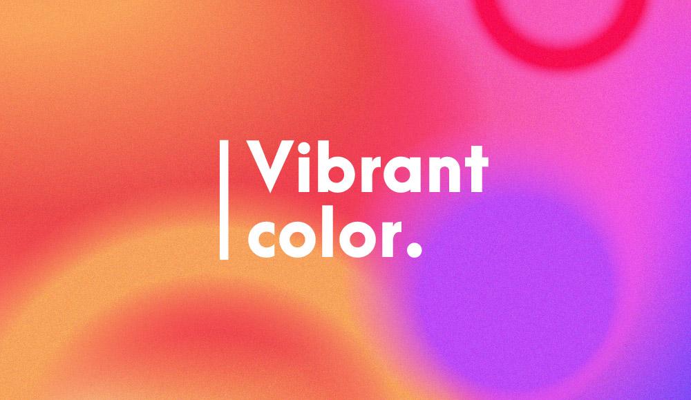 vibrant.